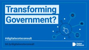 """Graphic showing digital imagery, """"transforming government?"""" and hashtags and links to the new digital strategy for scotland consultation page"""